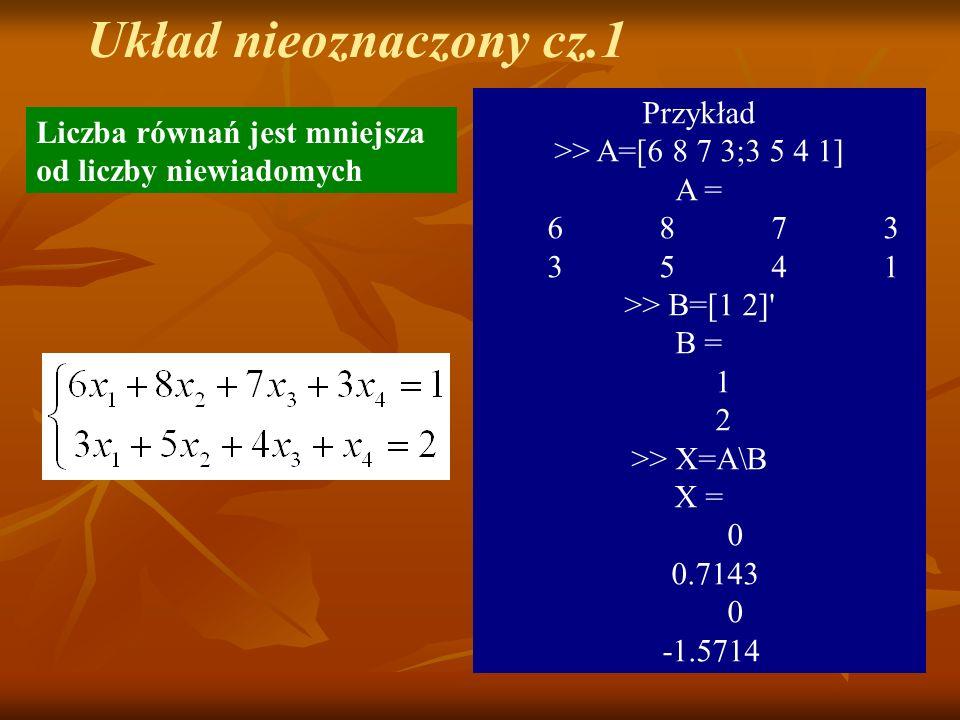 Układ nieoznaczony cz.1 Przykład >> A=[6 8 7 3;3 5 4 1] A =